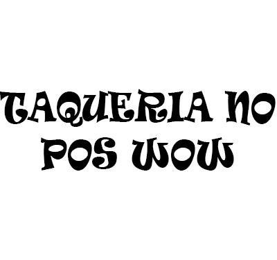 Taqueria No Pos Wow